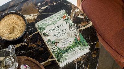 """Książka, którą warto przeczytać/ Andrea Wulf """"Człowiek, który zrozumiał naturę"""""""