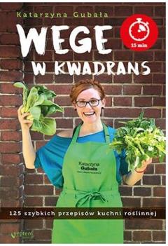 Wege w kwadrans. 125 szybkich przepisów kuchni roślinnej, Katarzyna Gubała