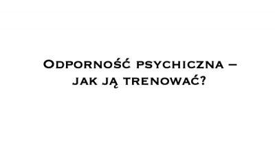 Odporność psychiczna – jak ją trenować?